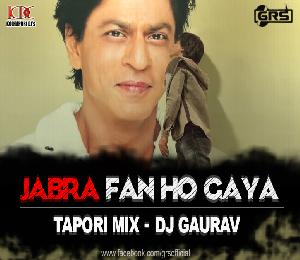 JABRA FAN HO GAYA (FAN ANTHEM) - [TAPORI MIX] DJ GAURAV GRS